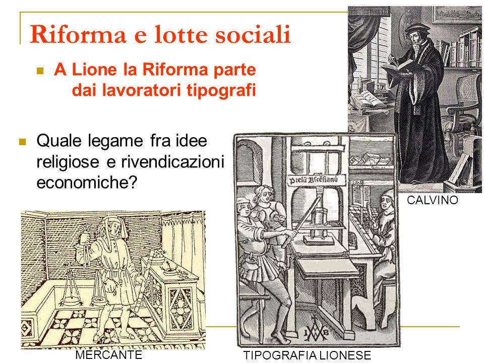 Riforma e lotte sociali A Lione la Riforma parte dai lavoratori tipografi Quale legame fra idee religiose e rivendicazioni economiche? TIPOGRAFIA LION