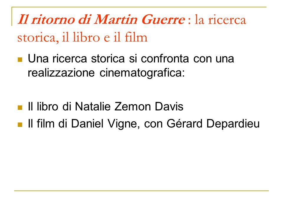 Il ritorno di Martin Guerre : la ricerca storica, il libro e il film Una ricerca storica si confronta con una realizzazione cinematografica: Il libro