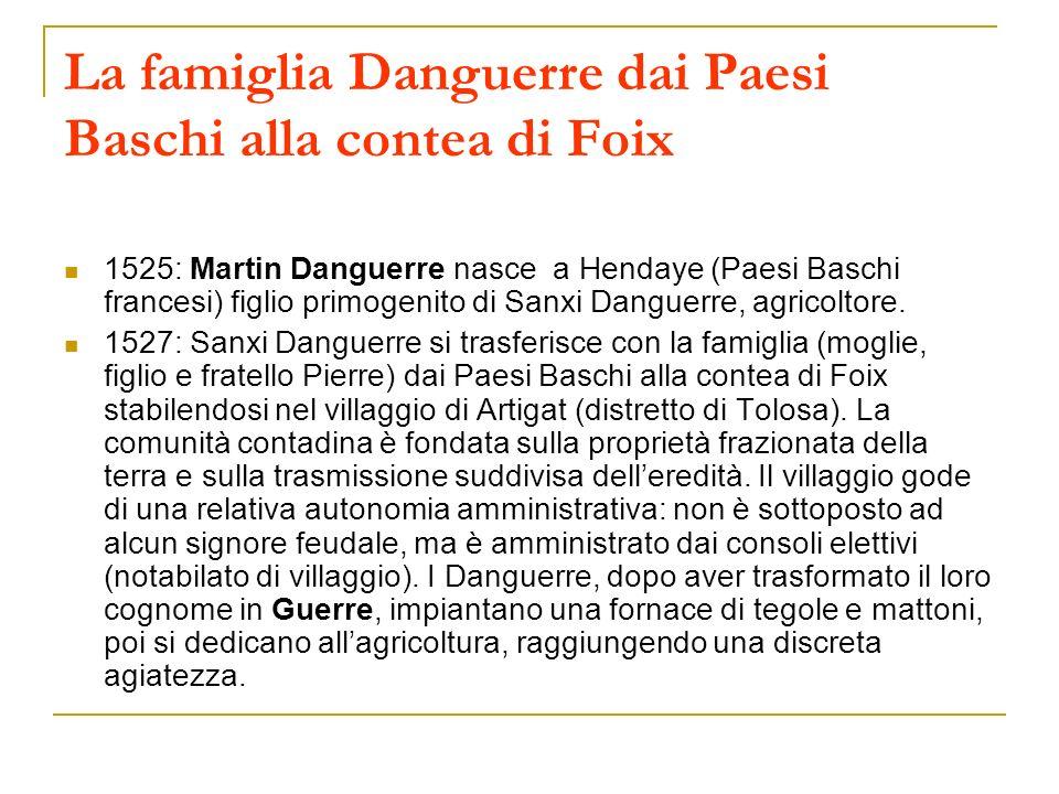 La famiglia Danguerre dai Paesi Baschi alla contea di Foix 1525: Martin Danguerre nasce a Hendaye (Paesi Baschi francesi) figlio primogenito di Sanxi
