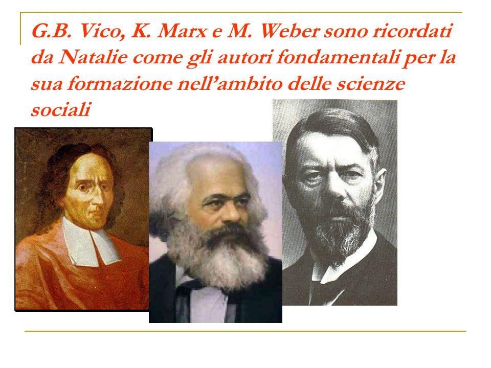 G.B. Vico, K. Marx e M. Weber sono ricordati da Natalie come gli autori fondamentali per la sua formazione nellambito delle scienze sociali