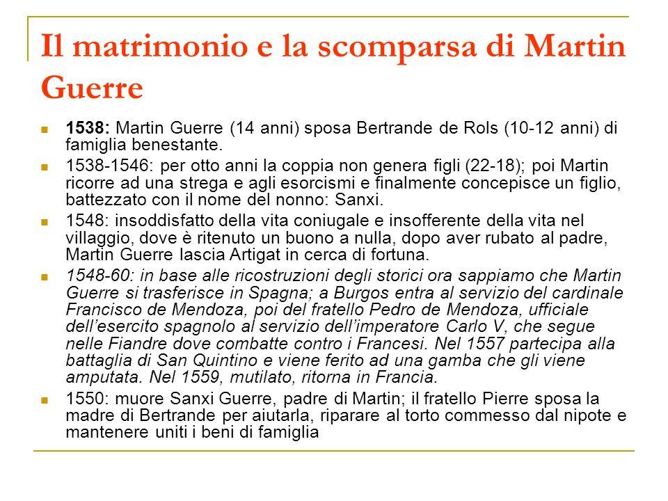 Il matrimonio e la scomparsa di Martin Guerre 1538: Martin Guerre (14 anni) sposa Bertrande de Rols (10-12 anni) di famiglia benestante. 1538-1546: pe