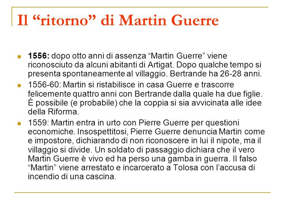 Il ritorno di Martin Guerre 1556: dopo otto anni di assenza Martin Guerre viene riconosciuto da alcuni abitanti di Artigat. Dopo qualche tempo si pres