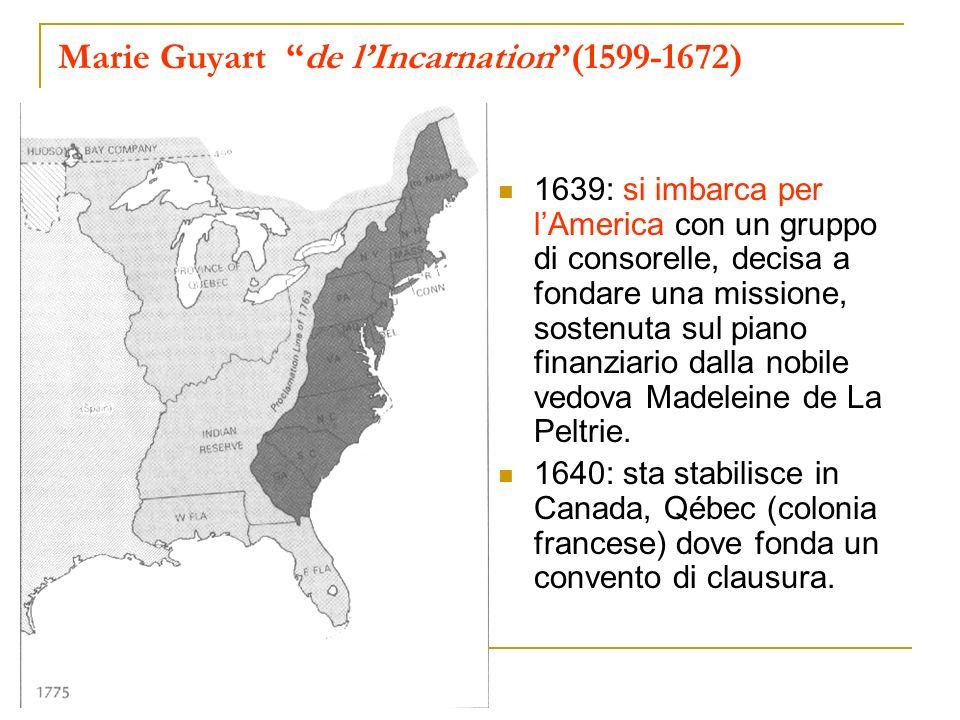 Marie Guyart de lIncarnation(1599-1672) 1639: si imbarca per lAmerica con un gruppo di consorelle, decisa a fondare una missione, sostenuta sul piano