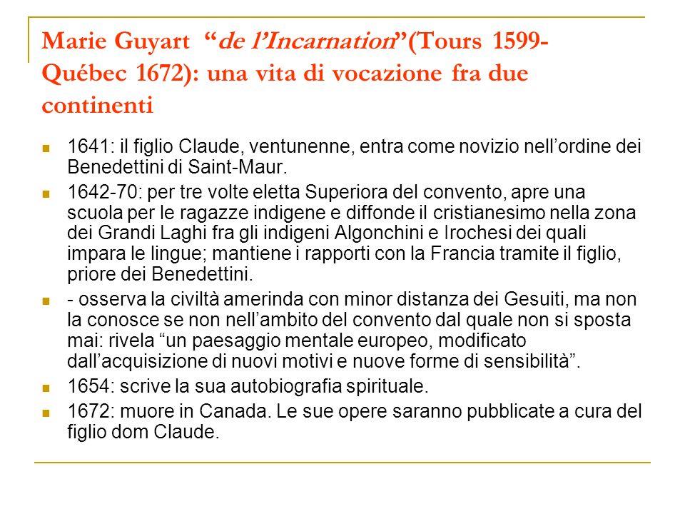 Marie Guyart de lIncarnation(Tours 1599- Québec 1672): una vita di vocazione fra due continenti 1641: il figlio Claude, ventunenne, entra come novizio