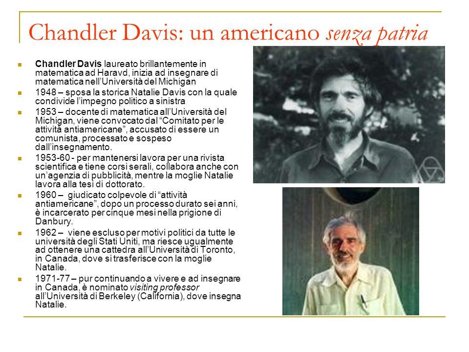 Chandler Davis: un americano senza patria Chandler Davis laureato brillantemente in matematica ad Haravd, inizia ad insegnare di matematica nellUniver