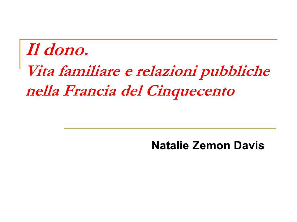 Il dono. Vita familiare e relazioni pubbliche nella Francia del Cinquecento Natalie Zemon Davis
