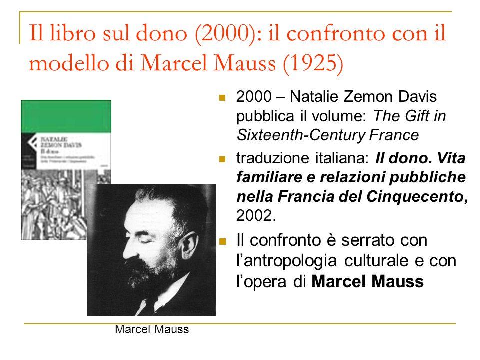 Il libro sul dono (2000): il confronto con il modello di Marcel Mauss (1925) 2000 – Natalie Zemon Davis pubblica il volume: The Gift in Sixteenth-Cent
