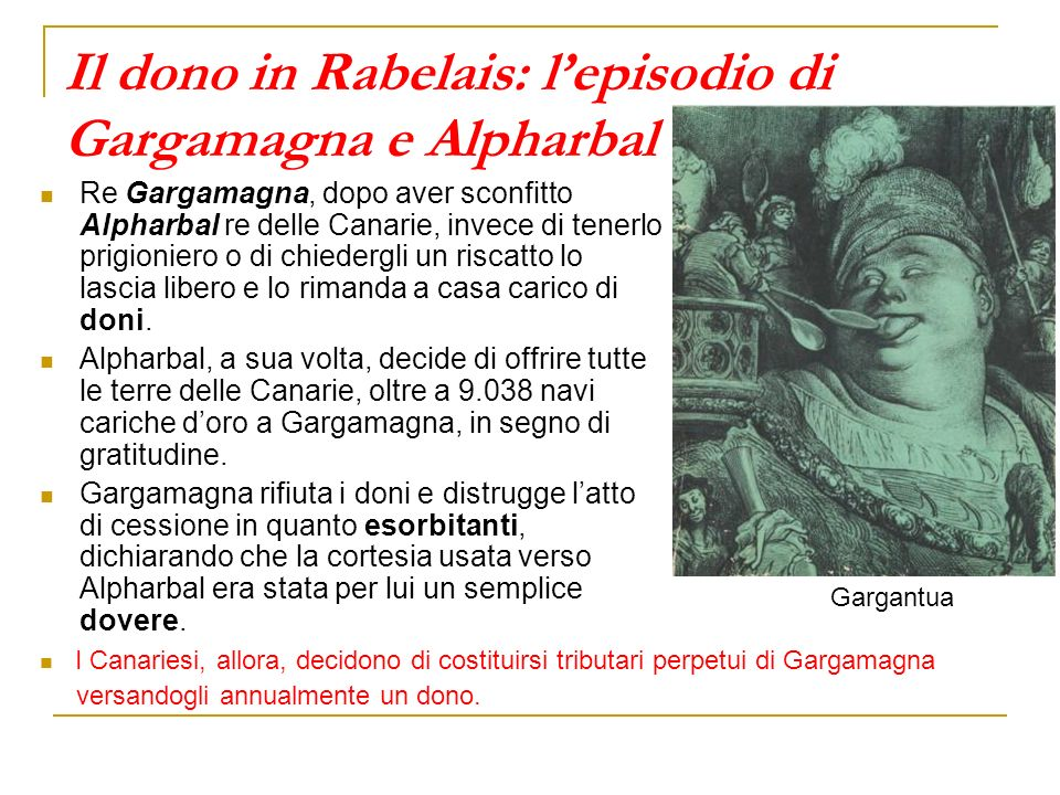 Il dono in Rabelais: lepisodio di Gargamagna e Alpharbal Re Gargamagna, dopo aver sconfitto Alpharbal re delle Canarie, invece di tenerlo prigioniero