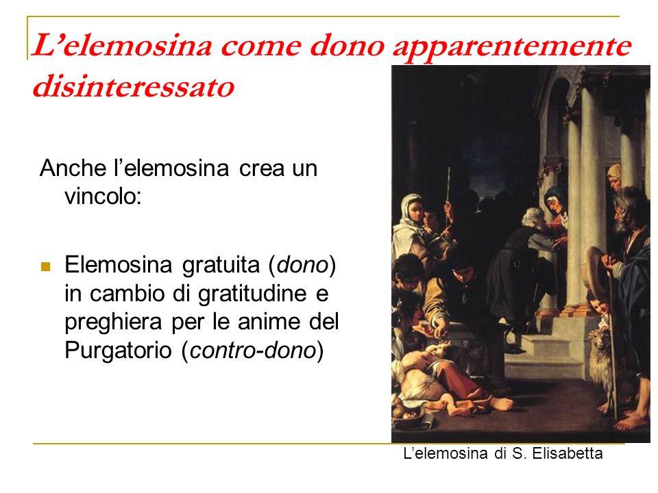 Lelemosina come dono apparentemente disinteressato Anche lelemosina crea un vincolo: Elemosina gratuita (dono) in cambio di gratitudine e preghiera pe