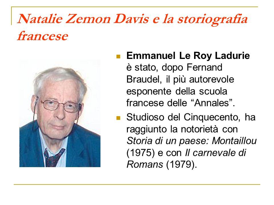 Natalie Zemon Davis e la storiografia francese Emmanuel Le Roy Ladurie è stato, dopo Fernand Braudel, il più autorevole esponente della scuola frances