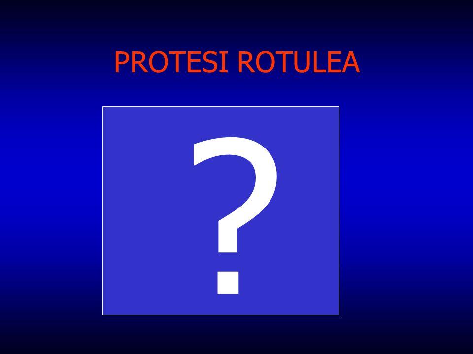 PROTESI ROTULEA ?