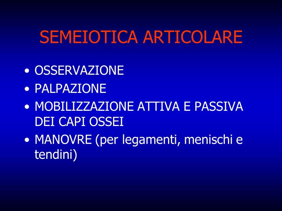 SEMEIOTICA ARTICOLARE OSSERVAZIONE PALPAZIONE MOBILIZZAZIONE ATTIVA E PASSIVA DEI CAPI OSSEI MANOVRE (per legamenti, menischi e tendini)