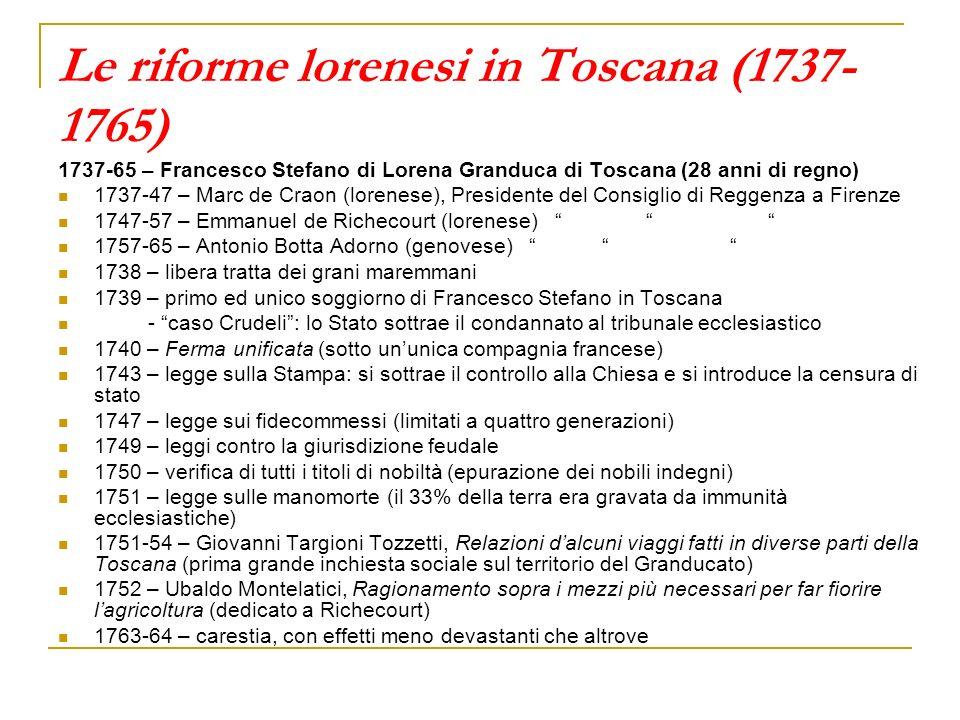 Le riforme lorenesi in Toscana (1737- 1765) 1737-65 – Francesco Stefano di Lorena Granduca di Toscana (28 anni di regno) 1737-47 – Marc de Craon (lore