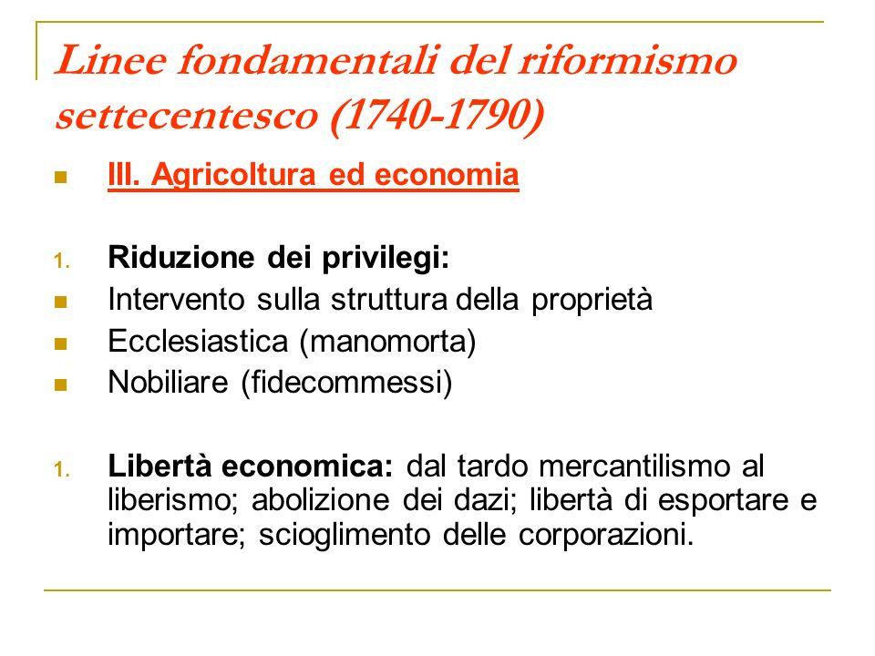 Linee fondamentali del riformismo settecentesco (1740-1790) III. Agricoltura ed economia 1. Riduzione dei privilegi: Intervento sulla struttura della