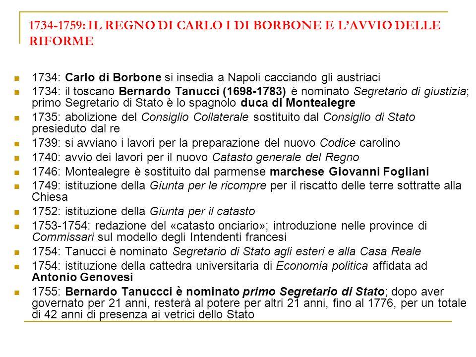 1734-1759: IL REGNO DI CARLO I DI BORBONE E LAVVIO DELLE RIFORME 1734: Carlo di Borbone si insedia a Napoli cacciando gli austriaci 1734: il toscano B