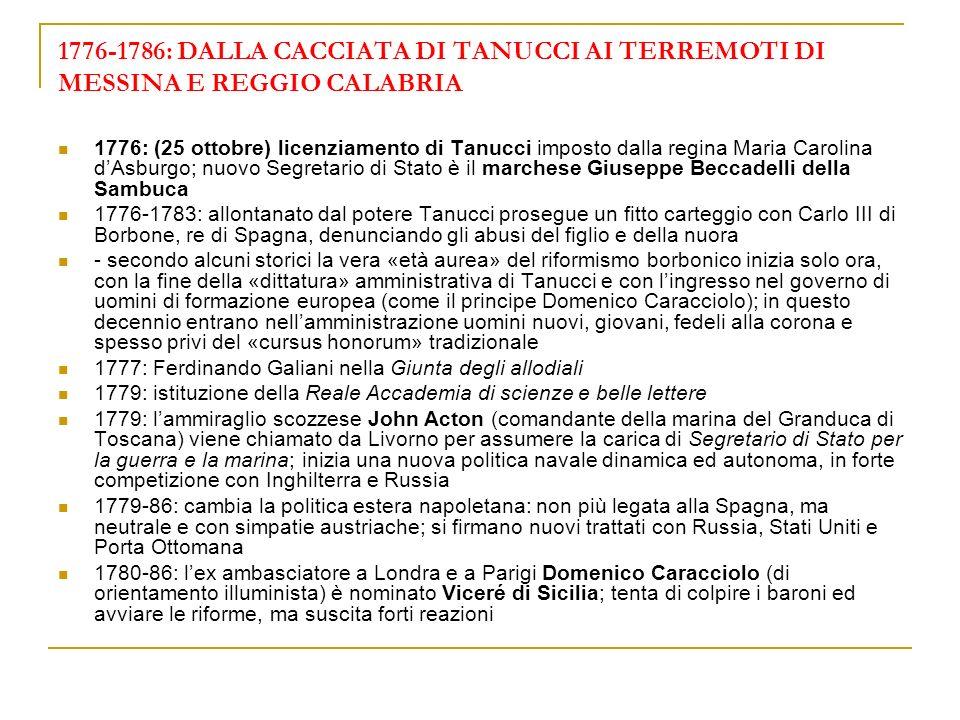 1776-1786: DALLA CACCIATA DI TANUCCI AI TERREMOTI DI MESSINA E REGGIO CALABRIA 1776: (25 ottobre) licenziamento di Tanucci imposto dalla regina Maria