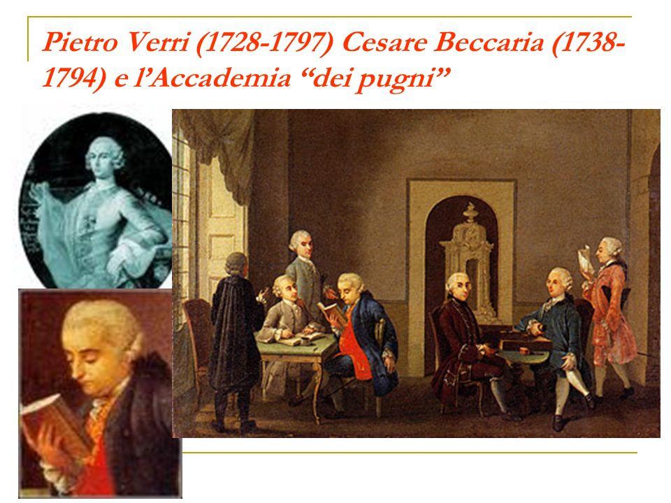 Pietro Verri (1728-1797) Cesare Beccaria (1738- 1794) e lAccademia dei pugni