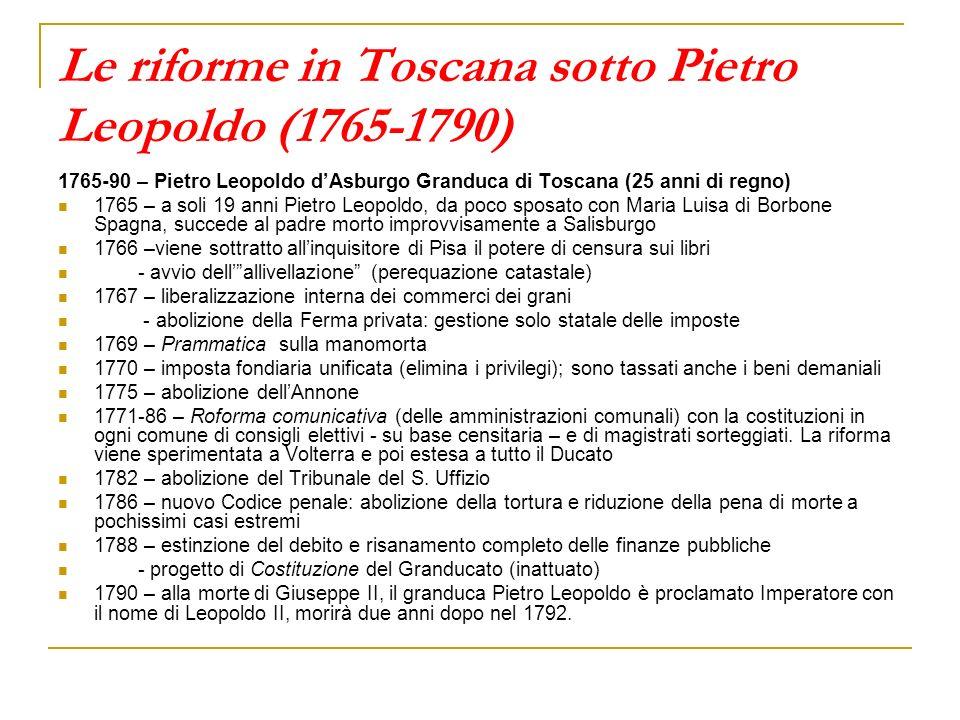 Le riforme in Toscana sotto Pietro Leopoldo (1765-1790) 1765-90 – Pietro Leopoldo dAsburgo Granduca di Toscana (25 anni di regno) 1765 – a soli 19 ann