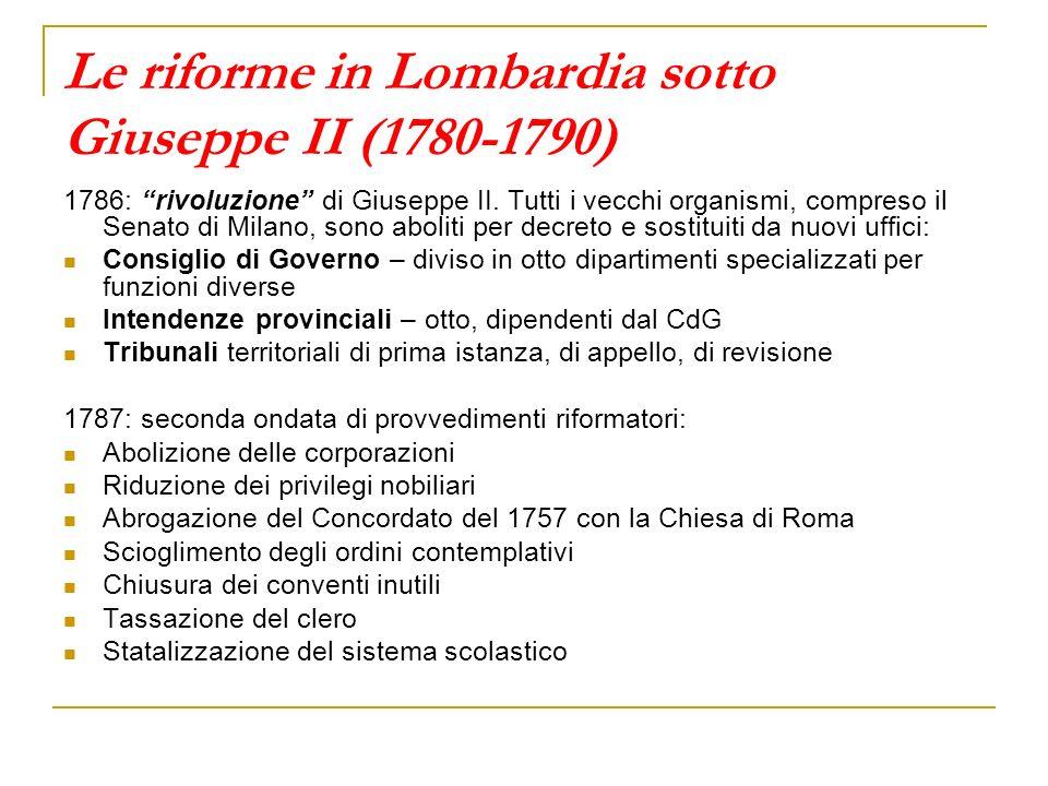 Le riforme in Lombardia sotto Giuseppe II (1780-1790) 1786: rivoluzione di Giuseppe II. Tutti i vecchi organismi, compreso il Senato di Milano, sono a