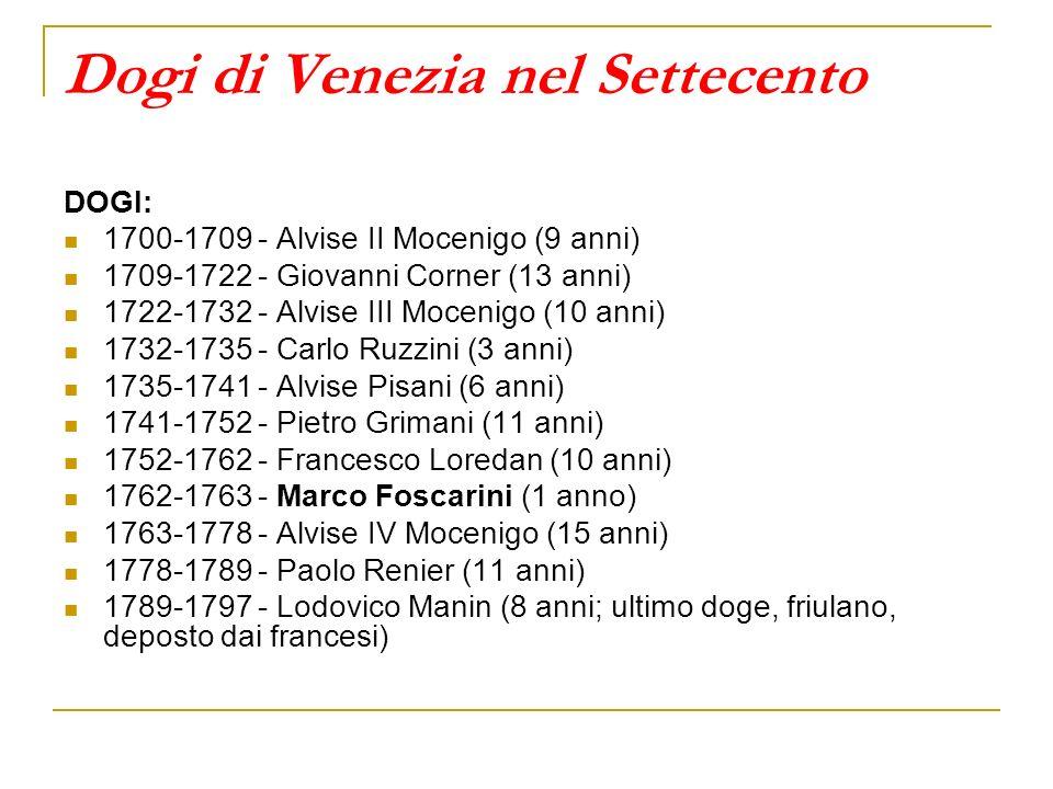 Dogi di Venezia nel Settecento DOGI: 1700-1709 - Alvise II Mocenigo (9 anni) 1709-1722 - Giovanni Corner (13 anni) 1722-1732 - Alvise III Mocenigo (10
