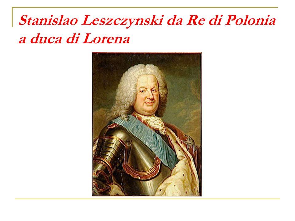 Stanislao Leszczynski da Re di Polonia a duca di Lorena