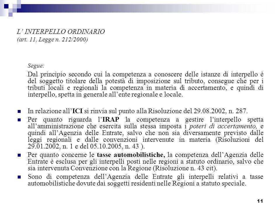 11 L INTERPELLO ORDINARIO (art. 11, Legge n. 212/2000) Segue: Dal principio secondo cui la competenza a conoscere delle istanze di interpello è del so