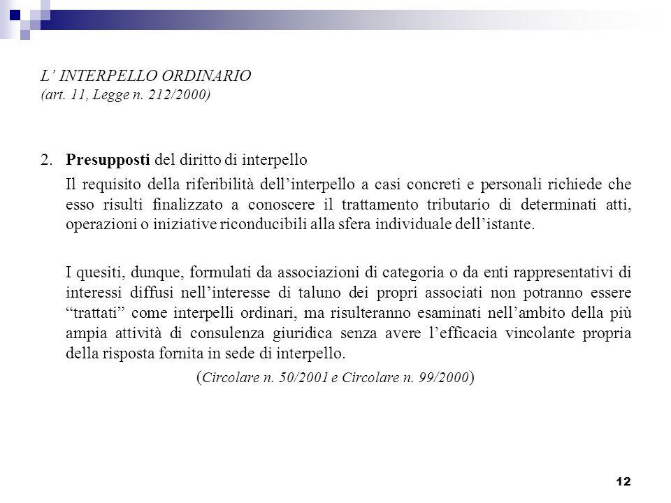 12 L INTERPELLO ORDINARIO (art. 11, Legge n. 212/2000) 2. Presupposti del diritto di interpello Il requisito della riferibilità dellinterpello a casi