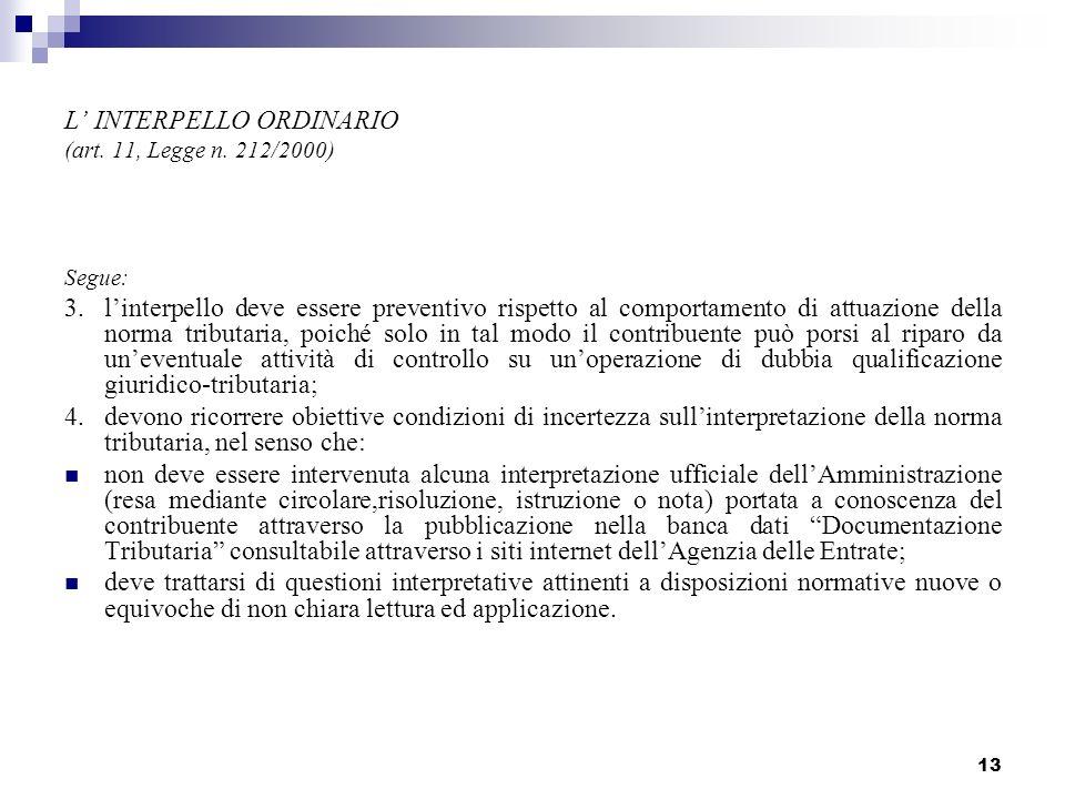 13 L INTERPELLO ORDINARIO (art. 11, Legge n. 212/2000) Segue: 3. linterpello deve essere preventivo rispetto al comportamento di attuazione della norm