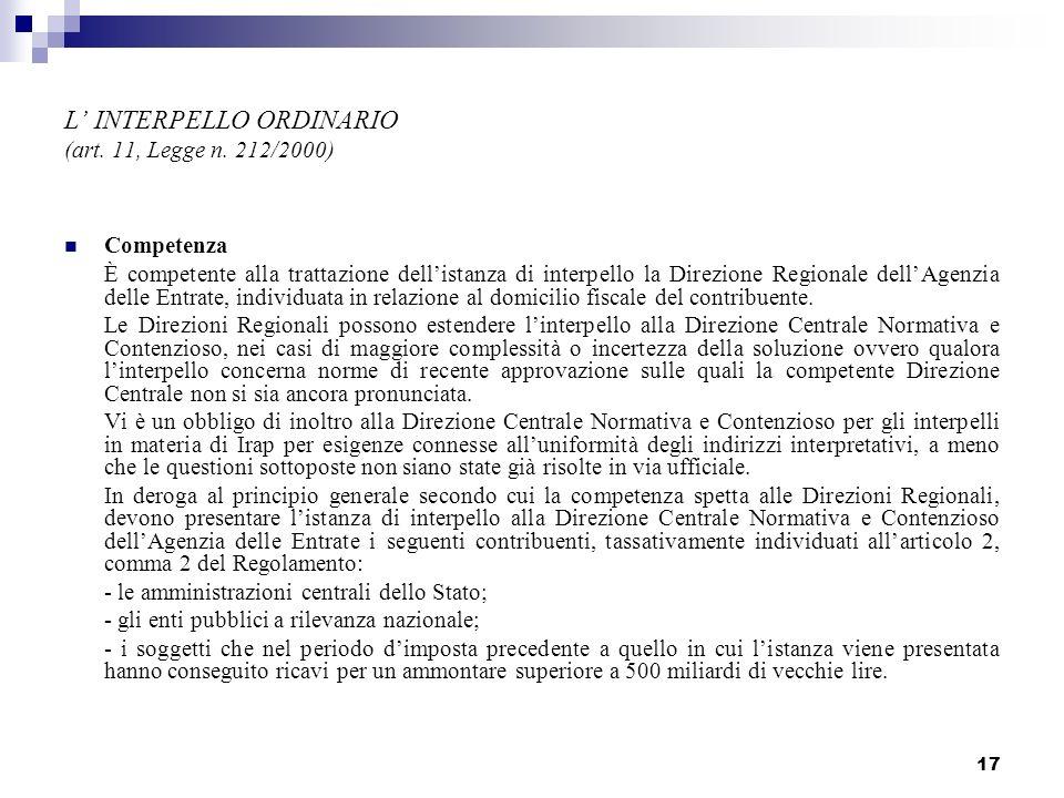 17 L INTERPELLO ORDINARIO (art. 11, Legge n. 212/2000) Competenza È competente alla trattazione dellistanza di interpello la Direzione Regionale dellA