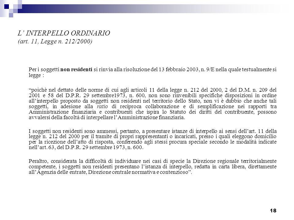 18 L INTERPELLO ORDINARIO (art. 11, Legge n. 212/2000) Per i soggetti non residenti si rinvia alla risoluzione del 13 febbraio 2003, n. 9/E nella qual