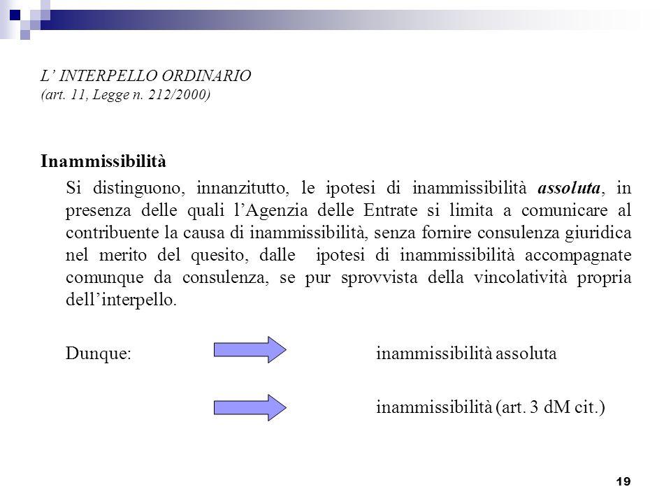 19 L INTERPELLO ORDINARIO (art. 11, Legge n. 212/2000) Inammissibilità Si distinguono, innanzitutto, le ipotesi di inammissibilità assoluta, in presen
