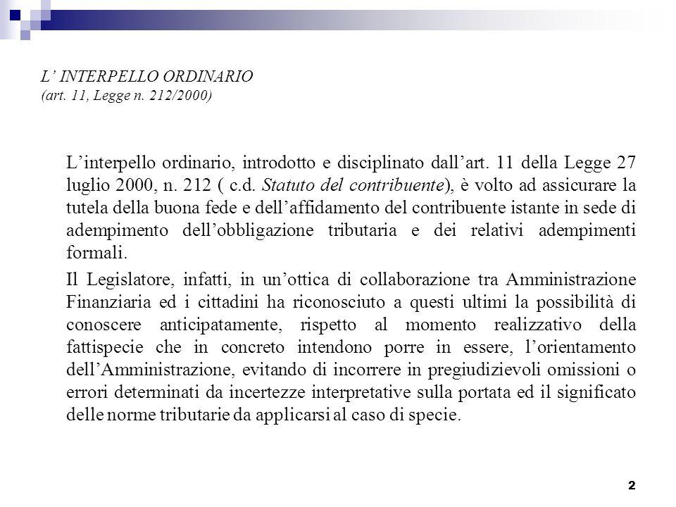 2 L INTERPELLO ORDINARIO (art. 11, Legge n. 212/2000) Linterpello ordinario, introdotto e disciplinato dallart. 11 della Legge 27 luglio 2000, n. 212