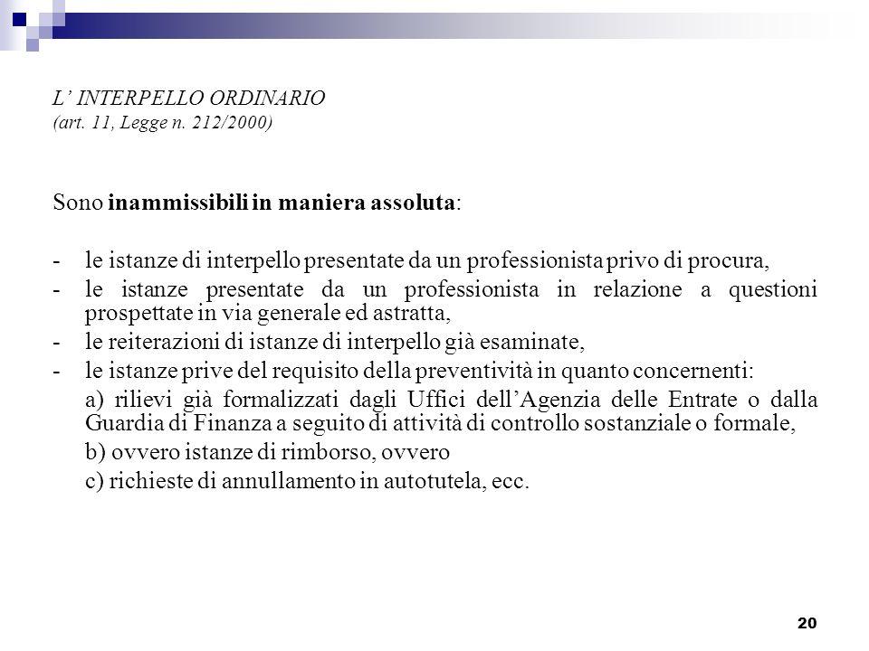 20 L INTERPELLO ORDINARIO (art. 11, Legge n. 212/2000) Sono inammissibili in maniera assoluta: - le istanze di interpello presentate da un professioni