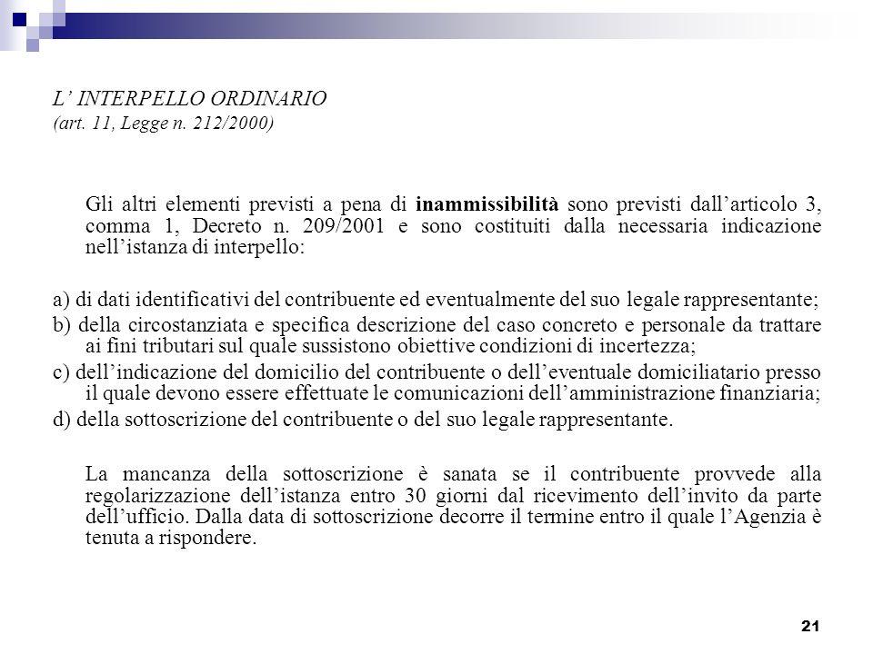 21 L INTERPELLO ORDINARIO (art. 11, Legge n. 212/2000) Gli altri elementi previsti a pena di inammissibilità sono previsti dallarticolo 3, comma 1, De
