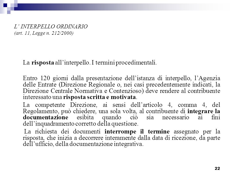 22 L INTERPELLO ORDINARIO (art. 11, Legge n. 212/2000) La risposta allinterpello. I termini procedimentali. Entro 120 giorni dalla presentazione delli