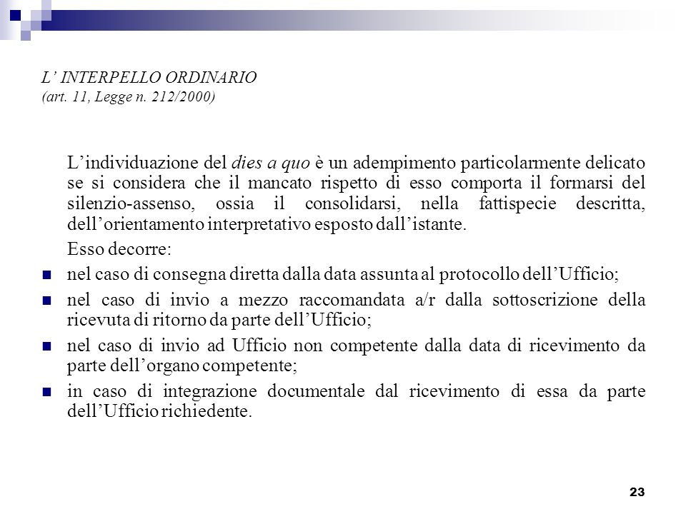 23 L INTERPELLO ORDINARIO (art. 11, Legge n. 212/2000) Lindividuazione del dies a quo è un adempimento particolarmente delicato se si considera che il