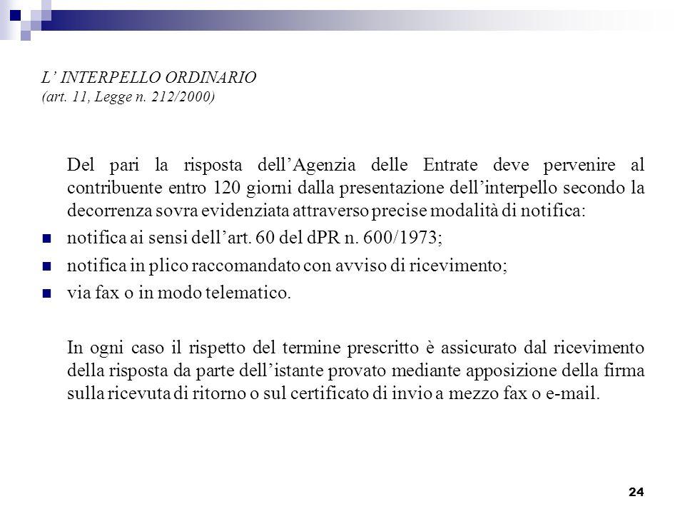 24 L INTERPELLO ORDINARIO (art. 11, Legge n. 212/2000) Del pari la risposta dellAgenzia delle Entrate deve pervenire al contribuente entro 120 giorni