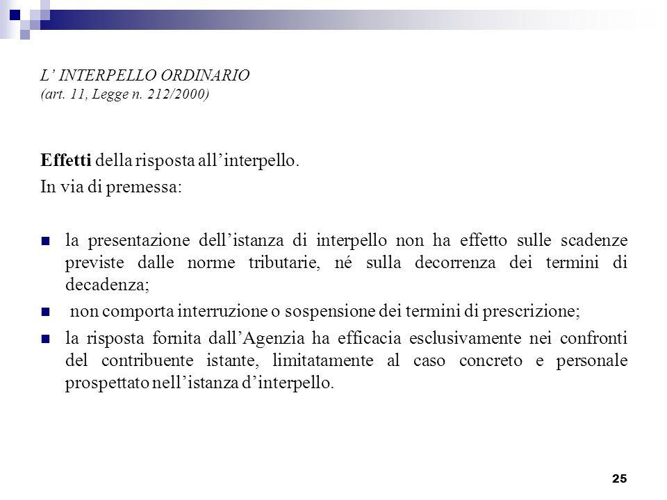 25 L INTERPELLO ORDINARIO (art. 11, Legge n. 212/2000) Effetti della risposta allinterpello. In via di premessa: la presentazione dellistanza di inter