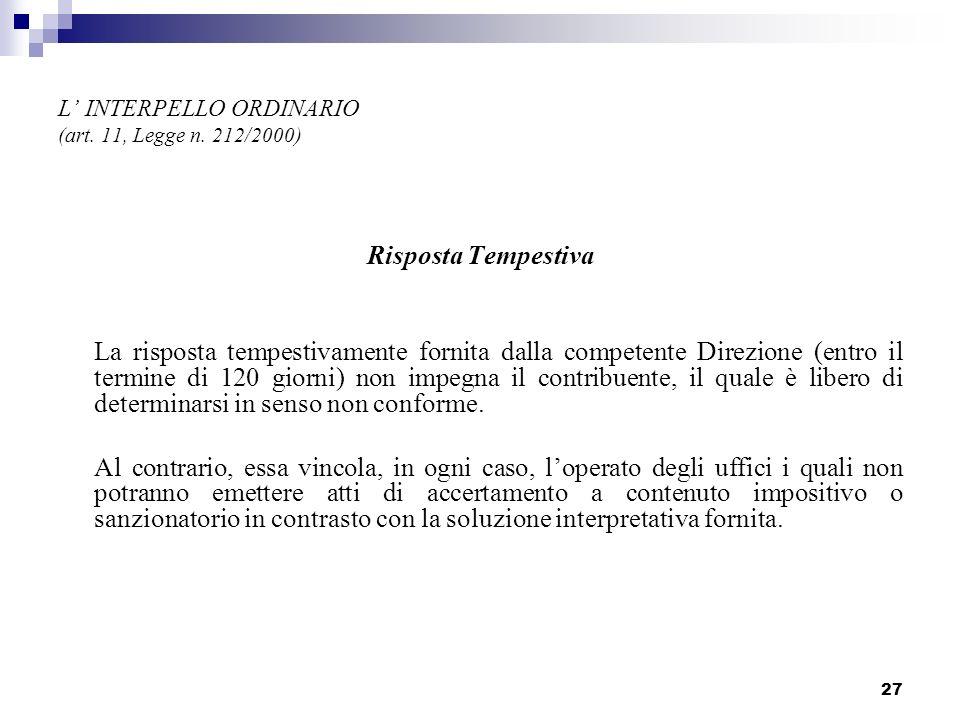 27 L INTERPELLO ORDINARIO (art. 11, Legge n. 212/2000) Risposta Tempestiva La risposta tempestivamente fornita dalla competente Direzione (entro il te