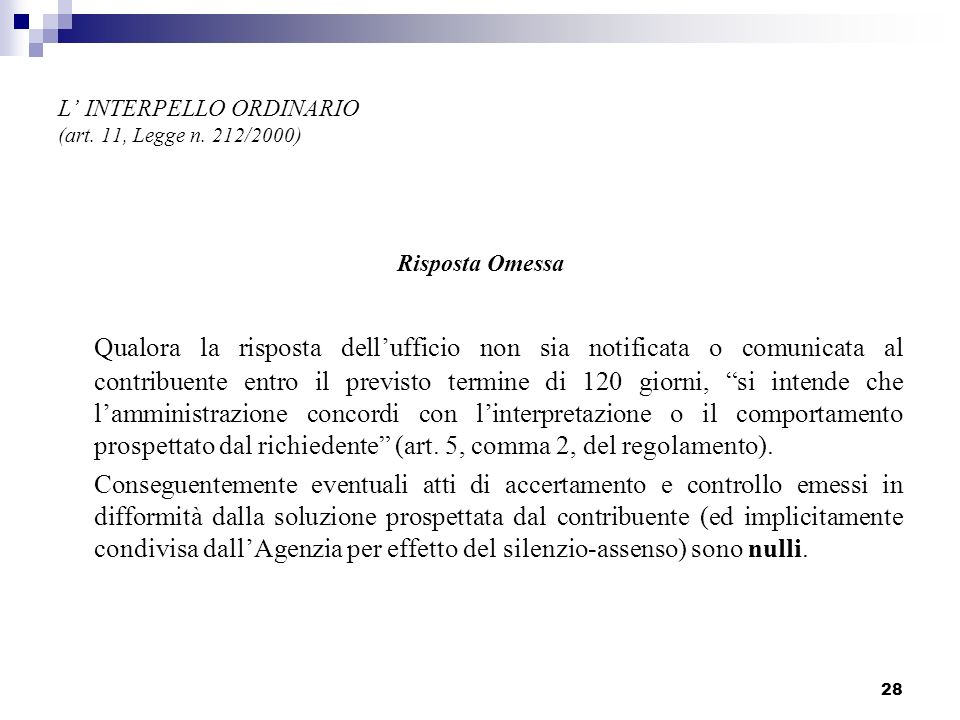 28 L INTERPELLO ORDINARIO (art. 11, Legge n. 212/2000) Risposta Omessa Qualora la risposta dellufficio non sia notificata o comunicata al contribuente