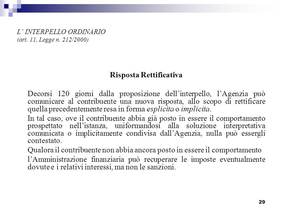 29 L INTERPELLO ORDINARIO (art. 11, Legge n. 212/2000) Risposta Rettificativa Decorsi 120 giorni dalla proposizione dellinterpello, lAgenzia può comun