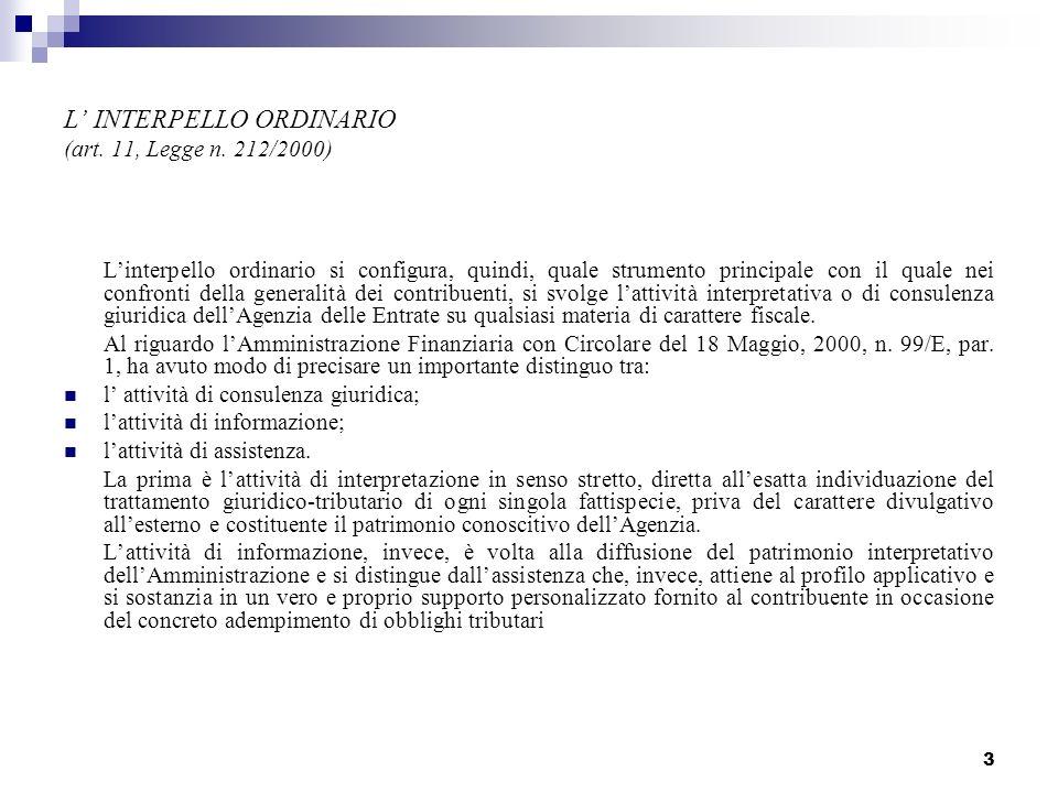 3 L INTERPELLO ORDINARIO (art. 11, Legge n. 212/2000) Linterpello ordinario si configura, quindi, quale strumento principale con il quale nei confront
