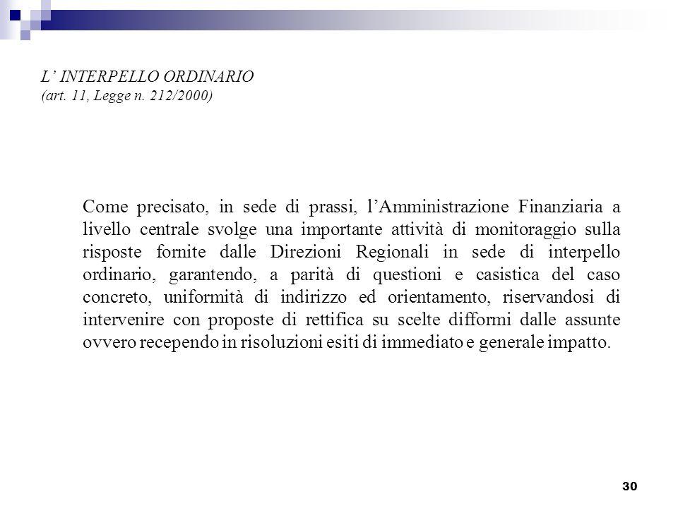 30 L INTERPELLO ORDINARIO (art. 11, Legge n. 212/2000) Come precisato, in sede di prassi, lAmministrazione Finanziaria a livello centrale svolge una i