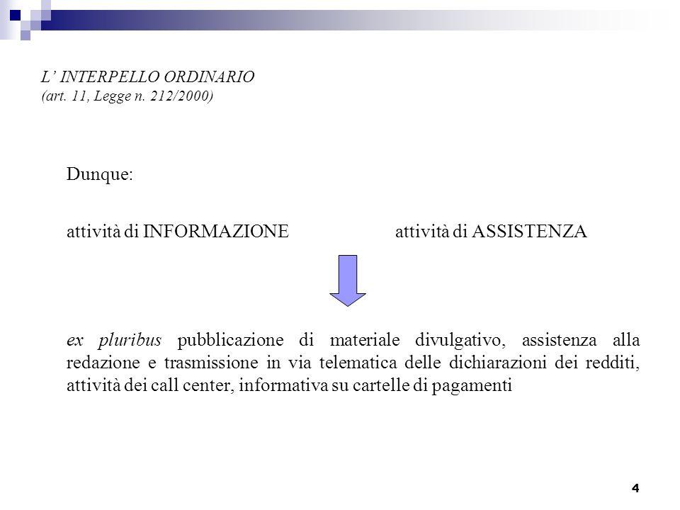 4 L INTERPELLO ORDINARIO (art. 11, Legge n. 212/2000) Dunque: attività di INFORMAZIONE attività di ASSISTENZA ex pluribus pubblicazione di materiale d