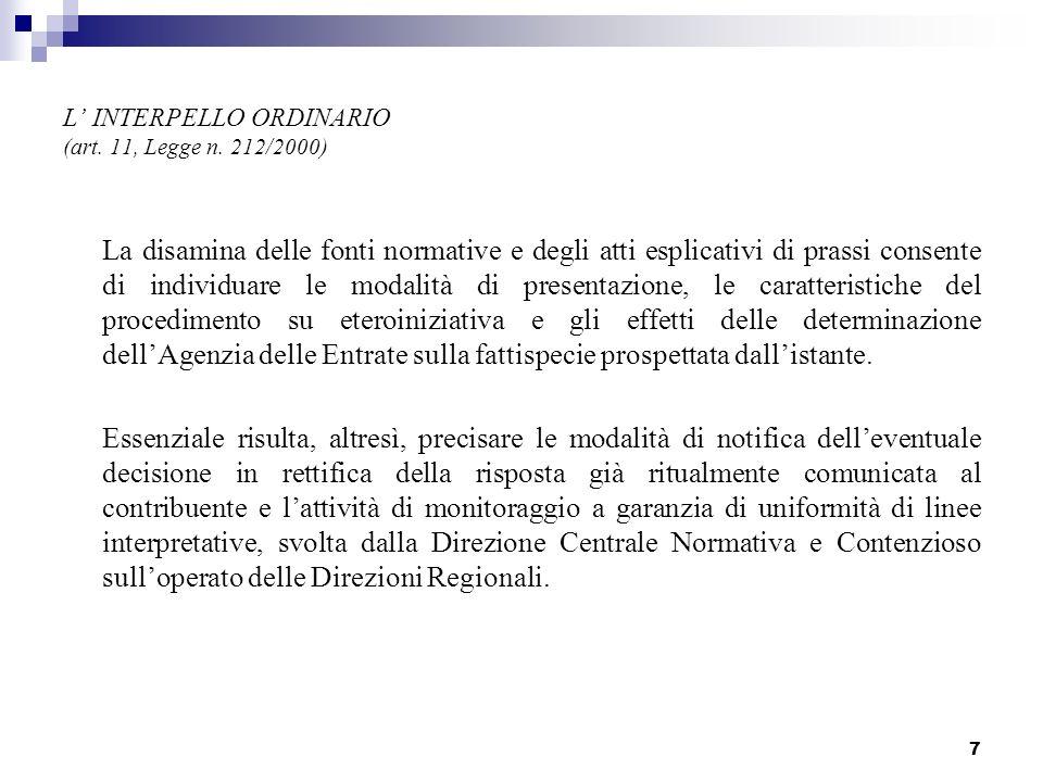 7 L INTERPELLO ORDINARIO (art. 11, Legge n. 212/2000) La disamina delle fonti normative e degli atti esplicativi di prassi consente di individuare le