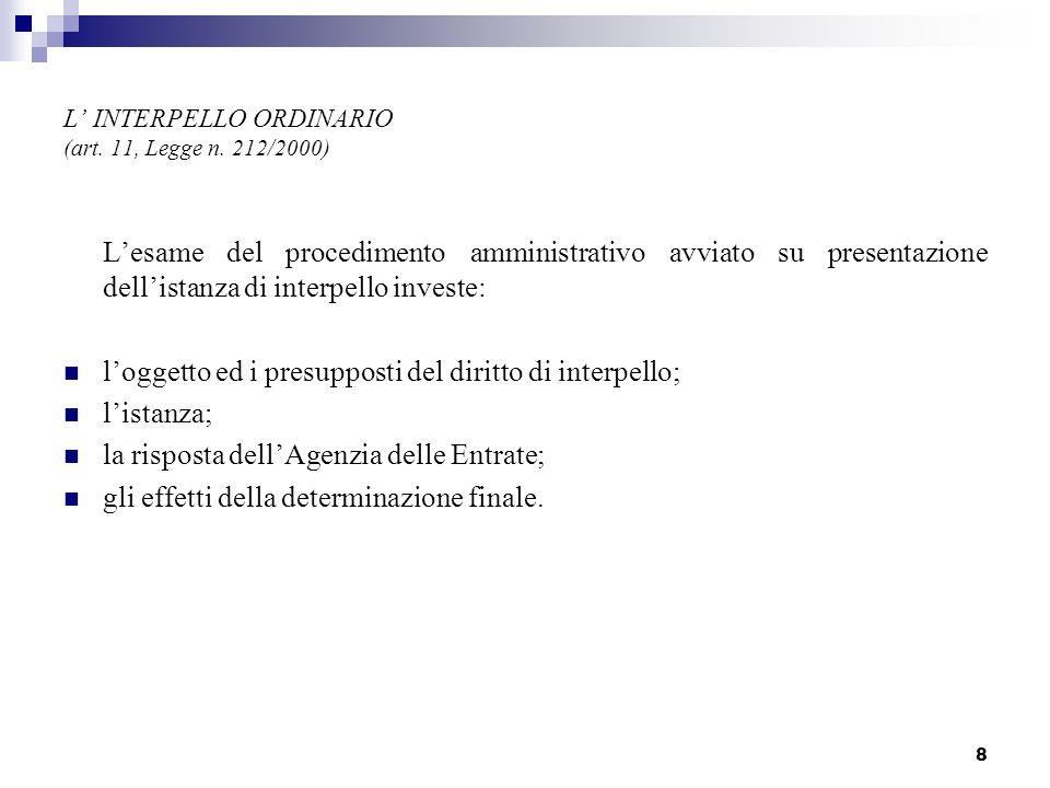 8 L INTERPELLO ORDINARIO (art. 11, Legge n. 212/2000) Lesame del procedimento amministrativo avviato su presentazione dellistanza di interpello invest
