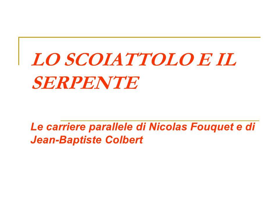 LO SCOIATTOLO E IL SERPENTE Le carriere parallele di Nicolas Fouquet e di Jean-Baptiste Colbert