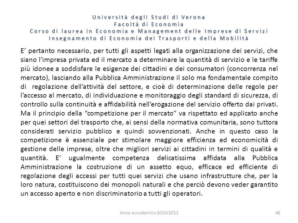 46 Università degli Studi di Verona Facoltà di Economia Corso di laurea in Economia e Management delle Imprese di Servizi Insegnamento di Economia dei