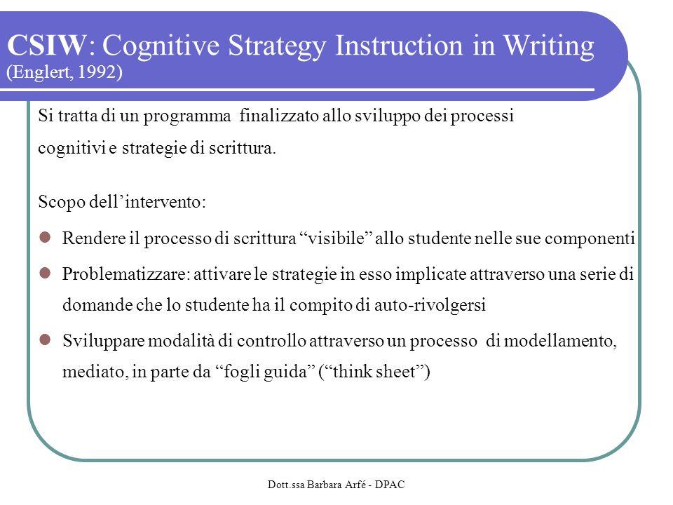 CSIW: Cognitive Strategy Instruction in Writing (Englert, 1992) Si tratta di un programma finalizzato allo sviluppo dei processi cognitivi e strategie di scrittura.