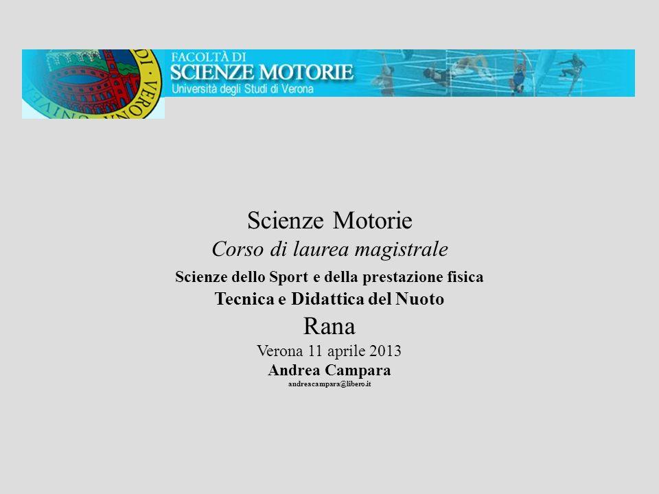 Scienze Motorie Corso di laurea magistrale Scienze dello Sport e della prestazione fisica Tecnica e Didattica del Nuoto Rana Verona 11 aprile 2013 And